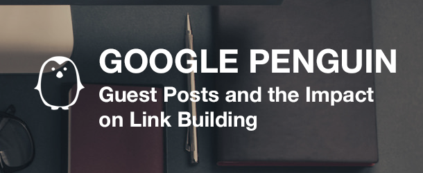 Google Penguin, link building and guest posts