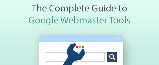 The Complete Guide to Google Webmaster Tools